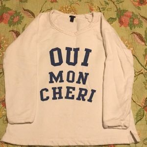 "Jcrew ""oui mon Cheri"" sweatshirt"